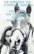 Ho Imparato A Non Credere Nel Principe Ma Nel Cavallo by FigliaDiRowena