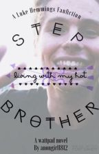 Living With My Hot Stepbrother~(Being rewritten) by anongirl1812