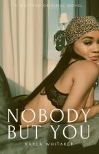 Nobody But You by mskaydanae