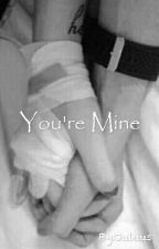 You're Mine by Jolie_Penguin1748