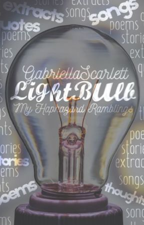 LIGHTBULB! My haphazard ramblings by Gabrielle_Scarlett