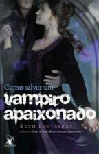 Como salvar um Vampiro apaixonado by Natashavicthoria