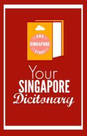 Your Singapore Dictionary by OurSingaporeStory