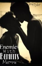 Enemies With Benefits (Merome) by inactive911