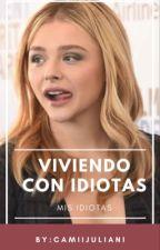 Viviendo Con Idiotas (Mis Idiotas) by caramelito24092001