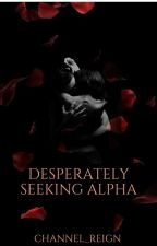 DESPERATELY SEEKING ALPHA (interracial BWWM) by Channel_Reign