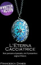 L'Eterna Cacciatrice [IN REVISIONE] #Wattys2016 by Sky__Dream