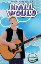 niall would; n.h by moonlightniallx