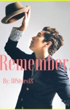 Remember. (Sequel to LTFY) by 1DStyles18