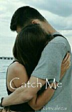 Catch Me by iamvalezai