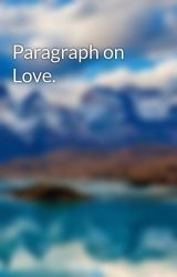 Paragraph on Love. by MahimaMoses