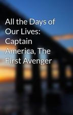 All the Days of Our Lives: Captain America, The First Avenger by ElrondsScribe