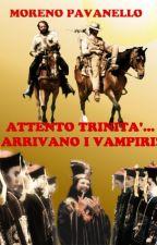 Attento Trinità... Arrivano i vampiri! by marcellino247