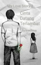 cinta datang terlambat (Serial My Love Story 2) by krachma