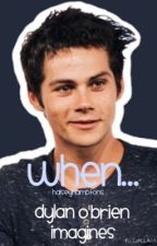 When... (Dylan O'Brien Character Imagines) by halseyhamptons