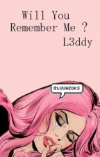 Will You Remember Me? || L3ddy by LuuhZoks