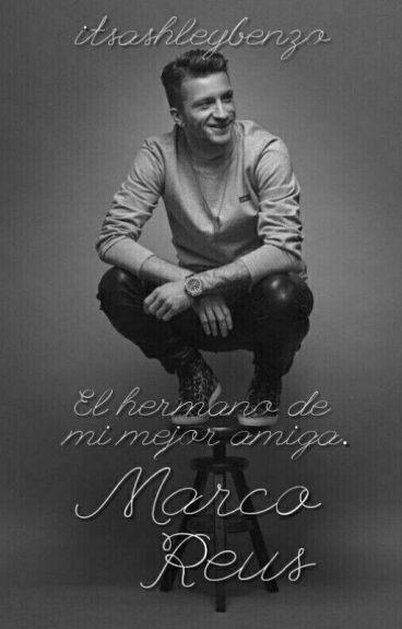 El hermano de mi mejor amiga. Marco Reus
