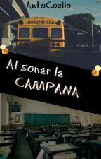 """Al sonar la campana (""""Mi querido Profesor"""" Vers. Extendida) #Wattys2016 by AntoCoello"""