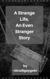 A Strange Life  An Even Stranger Story by nicodigaygelo