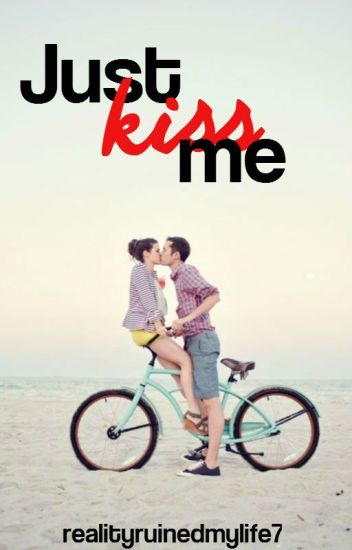 Just kiss me