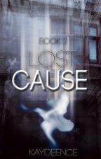 Lost Cause |Cancelada| by Kaydeence