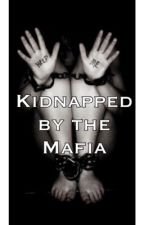 Kidnapped by the Mafia by Sonya7842