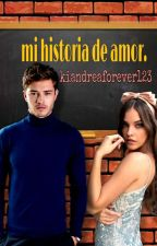 Mi Historia de Amor. by Kiandreaforever123