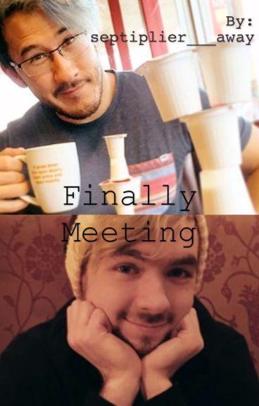 Finally meeting