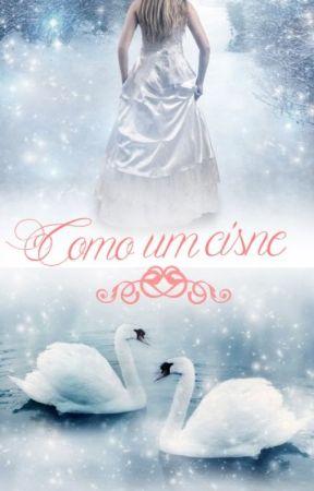 Como Um Cisne (EM AGOSTO) by NaiaraAimee