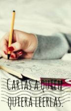 Cartas a quien quiera leerlas. by AngelBlue01