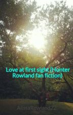 Love at first sight (Hunter Rowland fan fiction) by alissastylinson03