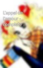 L'appel de l'amour - complete by Gentillefille