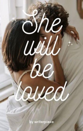 She Will Be Loved [COMPLETA❤] |EDITANDO LENTAMENTE|