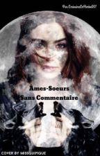 Âmes Sœurs sans commentaire (PUBLICATION LENTE )  by EcrivaineEnHerbe007