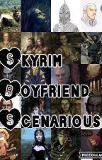 Skyrim boyfriend scenarios by NuttyCase