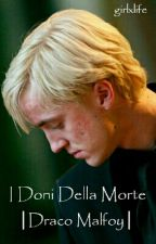 I Doni Della Morte |Draco Malfoy| by girlxlife