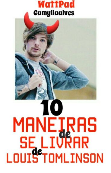 10 maneiras de se livrar de Louis Tomlinson.