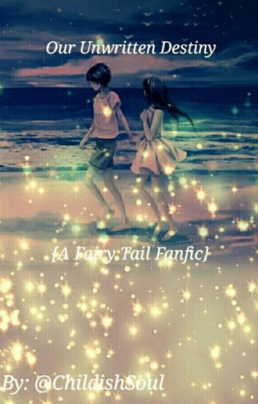 Our Unwritten Destiny {A Fairy Tail Fanfic} (MAJOR EDITING)