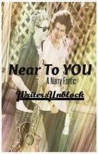 Near To You       *Completed* by WritersUnblock