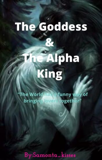 The Goddess And The Alpha King(completed)