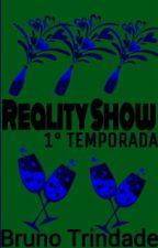 REALITY SHOW (1° Temporada ) #Wattys2016 by BrunoTrindade417