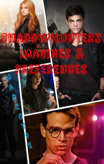 Shadowhunters Preferences & Imagines|| REQUESTS ARE CLOSED||
