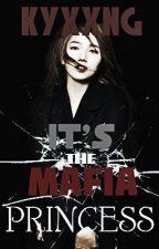 It's The Mafia Princess by kyxxng