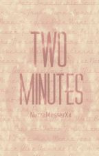 Two Minutes by NezzaMesserXx