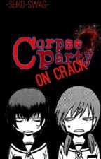 ^~Corpse Party ON CRACK~^ by -Seiko-Swag-