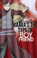 Gaara's The Type Of Boyfriend by LauraCamila648