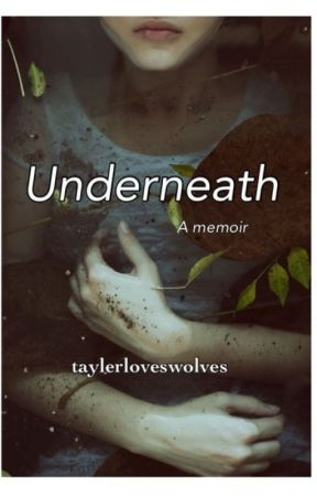 Underneath: A Memoir by taylerloveswolves