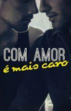 Com amor é mais caro (Completo) by paulomoraes84