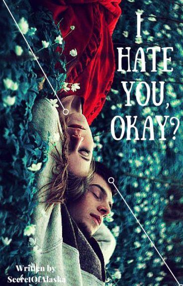I Hate You, Okay? [#OkayTwo]