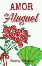 Amor de Aluguel by Bianca_Weasley